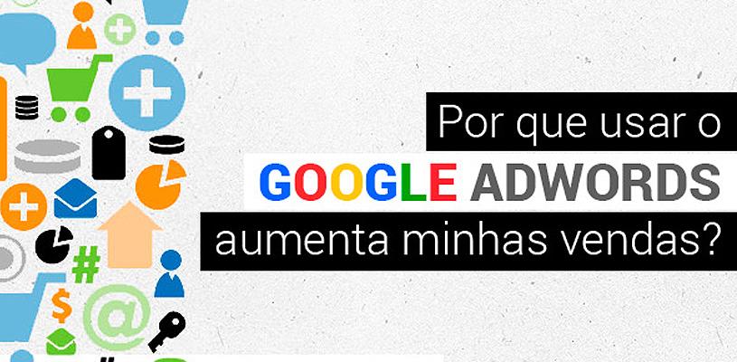 Por que usar o Google Adwords aumenta minhas vendas?