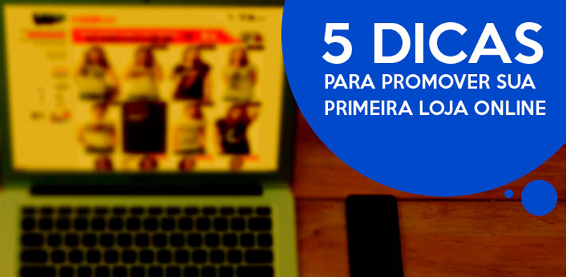 5 dicas para promover sua primeira loja online