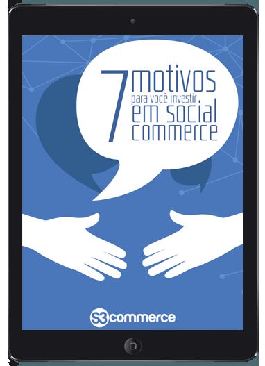 7 motivos para você investir em Social Commerce